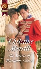 The Secrets Of Wiscombe Chase (Mills & Boon Historical) ebook by Christine Merrill