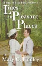 Lines in Pleasant Places - Benny and the Bank Robber, #4 ebook by Mary C. Findley