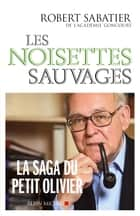 Les Noisettes sauvages eBook by Robert Sabatier