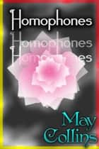 Homophones ebook by May Collins