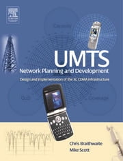 UMTS Network Planning and Development: Design and Implementation of the 3G CDMA Infrastructure ebook by Braithwaite, Chris