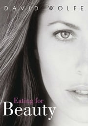 Eating for Beauty ebook by David Wolfe