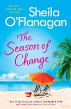 The Season of Change - Your summer holiday must-read by the #1 bestselling author! ebook by Sheila O'Flanagan