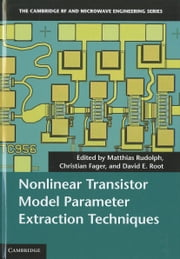 Nonlinear Transistor Model Parameter Extraction Techniques ebook by Rudolph, Matthias