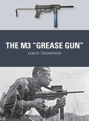 "The M3 ""Grease Gun"" ebook by Leroy Thompson,Mr Adam Hook,Alan Gilliland"