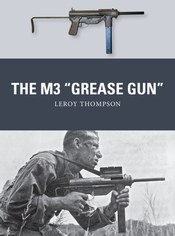 "The M3 ""Grease Gun"" ebook by Leroy Thompson"