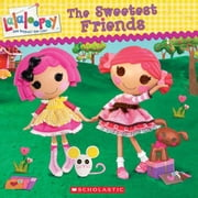 Lalaloopsy: The Sweetest Friends ebook by Amy Ackelsberg
