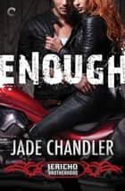 Enough: A Dark, Erotic Motorcycle Club Romance ebook by Jade Chandler