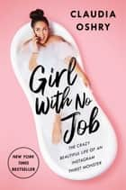 Girl With No Job - The Crazy Beautiful Life of an Instagram Thirst Monster ebook by Claudia Oshry