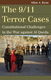The 9/11 Terror Cases - Constitutional Challenges in the War against Al Qaeda ebook by Allan A. Ryan