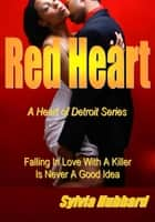 Red Heart: Heart of Detroit Series ebook by Sylvia Hubbard