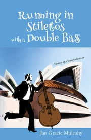 Running in Stilettos with a Double Bass - Memoir of a Young Musician ebook by Jan Mulcahy