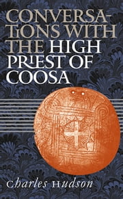 Conversations with the High Priest of Coosa ebook by Charles M. Hudson
