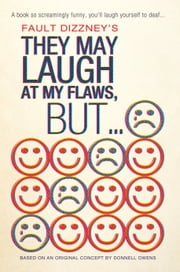 THEY MAY LAUGH AT MY FLAWS, BUT... ebook by Fault Dizzney