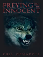 Preying on the Innocent ebook by Phil DeNapoli