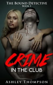Crime in the Club - The Bound Detective, #1 ebook by Ashley Thompson