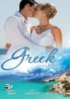 Greek Affairs: To Take A Bride: The Markonos Bride / The Greek Tycoon's Reluctant Bride / Greek Doctor, Cinderella Bride ebook by Michelle Reid, Kate Hewitt, Amy Andrews
