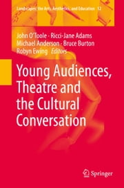 Young Audiences, Theatre and the Cultural Conversation ebook by John O'Toole,Ricci-Jane Adams,Michael Anderson,Bruce Burton,Robyn Ewing