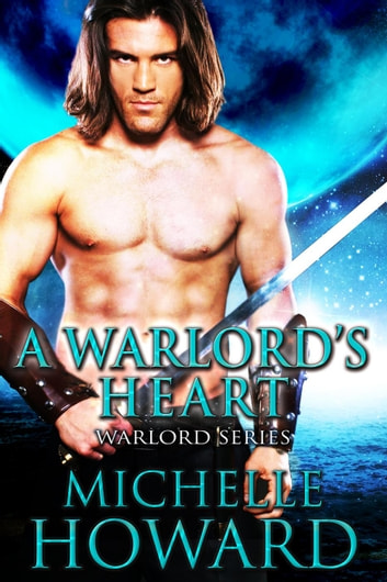 A Warlord's Heart - Warlord Series, #5 ebook by Michelle Howard