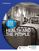 AQA GCSE History: Health and the People ebook by Alf Wilkinson