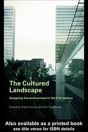 The Cultured Landscape: Designing the Environment in the 21st Century ebook by Harvey, Sheila