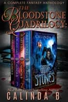 The Bloodstone Quadrilogy: A Complete Fantasy Anthology - The Bloodstone Quadrilogy ebook by Calinda B