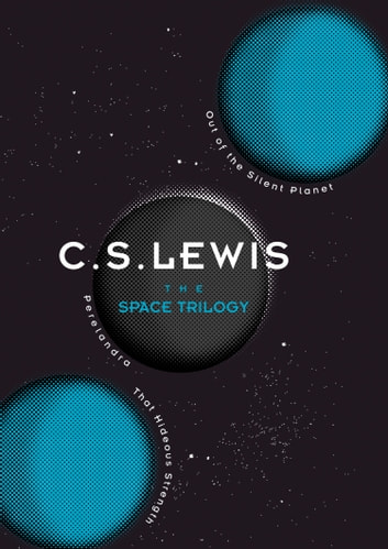 The Space Trilogy: Out of the Silent Planet, Perelandra, and That Hideous Strength ebook by C. S. Lewis