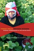 Fresh Fruit, Broken Bodies - Migrant Farmworkers in the United States ebook by Seth Holmes