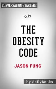 The Obesity Code: by Dr. Jason Fung​ | Conversation Starters ebook by dailyBooks