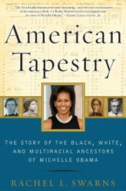 American Tapestry - The Story of the Black, White, and Multiracial Ancestors of Michelle Obama ebook by Rachel L. Swarns