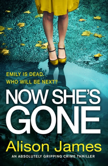 Now She's Gone - An absolutely gripping crime thriller 電子書 by Alison James