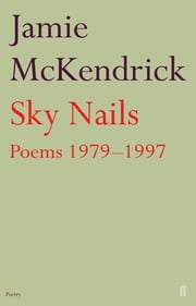 Sky Nails - Poems 1979-1997 ebook by Jamie McKendrick