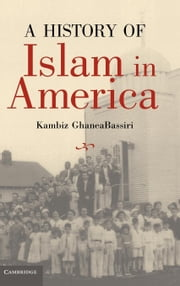 A History of Islam in America ebook by GhaneaBassiri, Kambiz