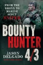 Bounty Hunter 4/3 - From the Bronx to Marine Scout Sniper ebook by Jason Delgado