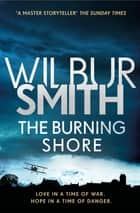 The Burning Shore - The Courtney Series 4 ebook by Wilbur Smith