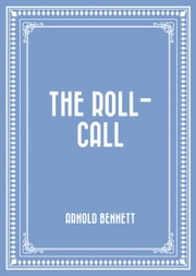 The Roll-Call ebook by Arnold Bennett