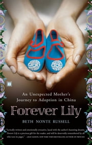 Forever Lily - An Unexpected Mother's Journey to Adoption in China ebook by Beth Nonte Russell
