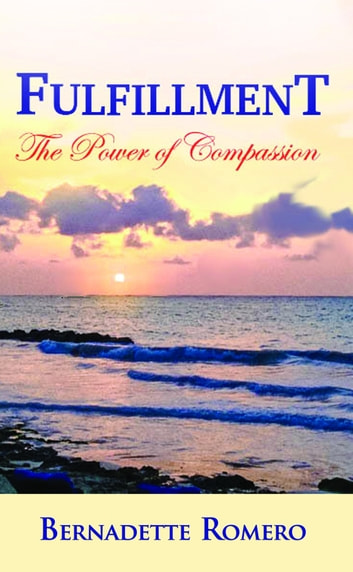 Fulfillment: The Power of Compassion ebook by Bernadette Romero