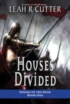 Houses Divided ebook by Leah Cutter