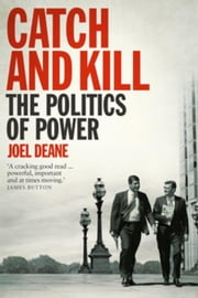 Catch and Kill: The Politics of Power ebook by Deane, Joel