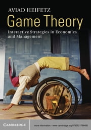 Game Theory - Interactive Strategies in Economics and Management ebook by Aviad Heifetz,Judith Yalon-Fortus