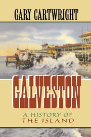 Galveston - A History of the Island ebook by Gary Cartwright