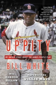 Uppity - My Untold Story About The Games People Play ebook by Bill White,Willie Mays