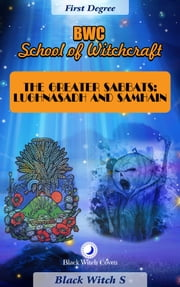 The Greater Sabbats: Lughnasadh and Samhain. First Degree ebook by Black Witch S