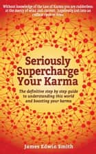 Seriously Supercharge Your Karma ebook by James Edwin Smith