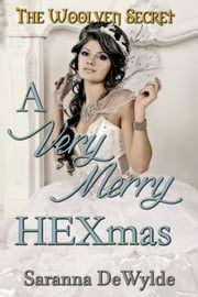 A Very Merry Hexmas - The Woolven Secret ebook by Saranna DeWylde