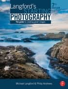 Langford's Starting Photography - The Guide to Creating Great Images ebook by Philip Andrews
