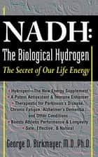 NADH: The Biological Hydrogen - The Secret of Our Life Energy ebook by George D. Birkmayer