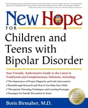 New Hope for Children and Teens with Bipolar Disorder - Your Friendly, Authoritative Guide to the Latest in Traditional and Complementar y Solutions ebook by Boris Birmaher, M.D.