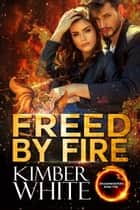Freed by Fire ebook by Kimber White